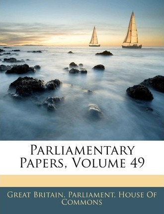 Parliamentary Papers, Volume 49