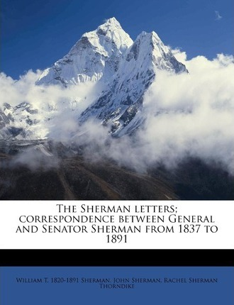 The Sherman Letters; Correspondence Between General and Senator Sherman from 1837 to 1891