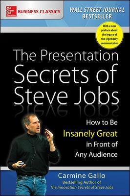 The Presentation Secrets of Steve Jobs: How to Be Insanely Great in Front of Any Audience