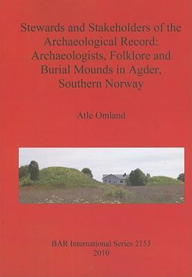 Stewards and Stakeholders of the Archaeological Record: Archaeologists, Folklore and Burial Mounds in Agder,Southern Norway