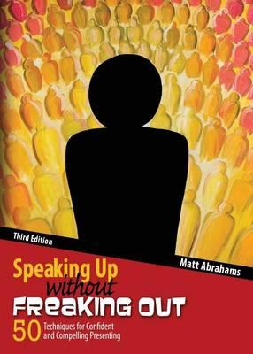 Speaking Up without Freaking Out: 50 Techniques for Confident and Compelling Presenting
