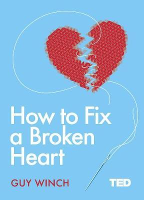 How to Fix a Broken Heart by Dr Guy Winch