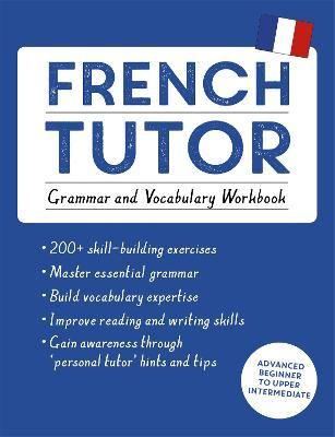French Tutor: Grammar and Vocabulary Workbook (Learn French with Teach Yourself)