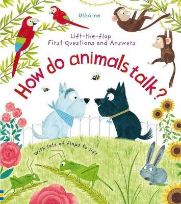 Lift-the-Flap First Questions and Answers How Do Animals Talk?