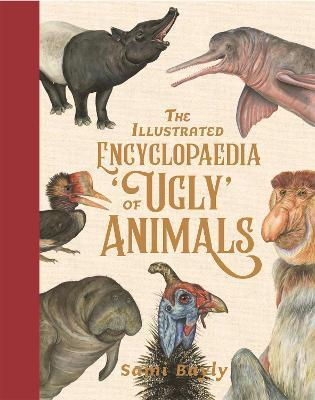 The Illustrated Encyclopaedia of 'Ugly' Animals