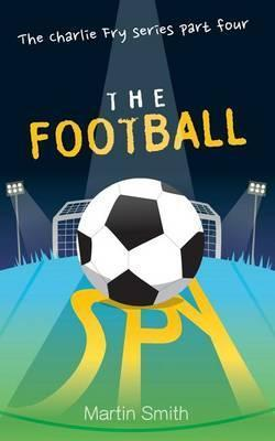 The Football Spy: (Football Book for Kids 7 to 13)