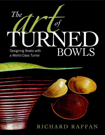 Art of Turned Bowls: Designing Spectacular Bowls with a World- Class Turner