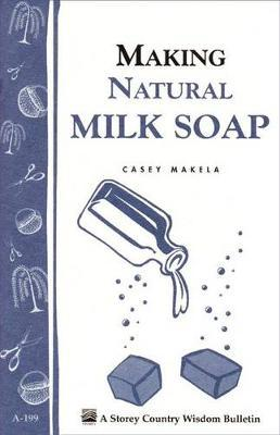 Making Natural Milk Soap: Storey's Country Wisdom Bulletin A.199