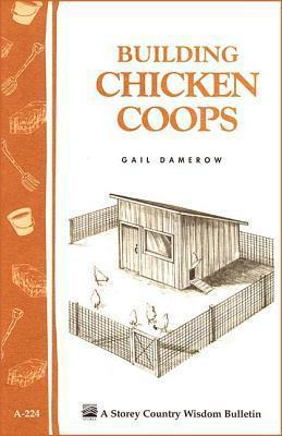 Building Chicken Coops: Storey's Country Wisdom Bulletin A.224
