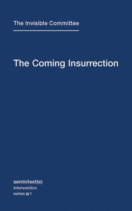 The Coming Insurrection: Volume 1