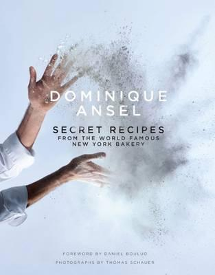 Dominique Ansel: Secret Recipes from the World Famous New York Bakery