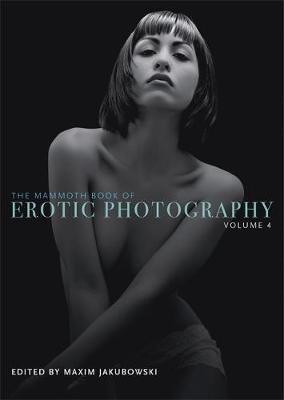The Mammoth Book of Erotic Photography: v. 4