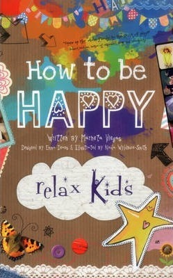 Relax Kids: How to be Happy - 52 positive activities for children