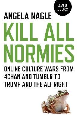 Kill All Normies - Online culture wars from 4chan and Tumblr to Trump and the alt-right