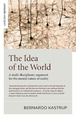 Idea of the World, The - A multi-disciplinary argument for the mental nature of reality