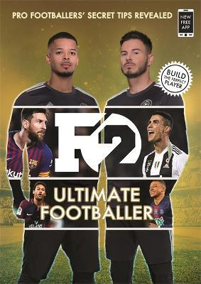 F2: Ultimate Footballer: BECOME THE PERFECT FOOTBALLER WITH THE F2'S NEW BOOK!