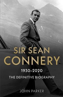 Sir Sean Connery - The Definitive Biography: 1930 - 2020