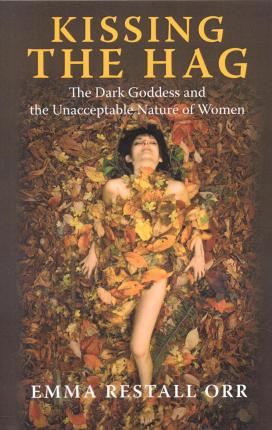 Kissing the Hag - The Dark Goddess and the Unacceptable Nature of Women