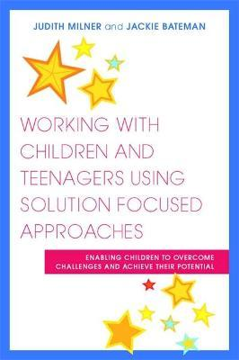 Working with Children and Teenagers Using Solution Focused Approaches