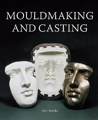 Mouldmaking and Casting: a Technical Manual