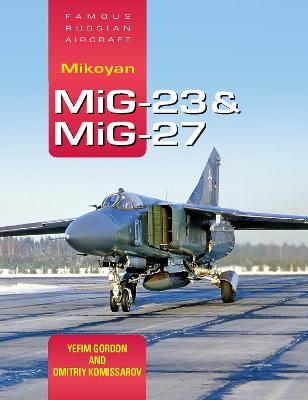 Famous Russian Aircraft: Mikoyan MiG-23 and MiG-27