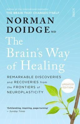 The Brain's Way of Healing: Remarkable discoveries and recoveries from the frontiers of neuroplasticity,