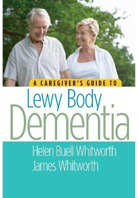A Caregivers Guide to Lewy Body Dementia