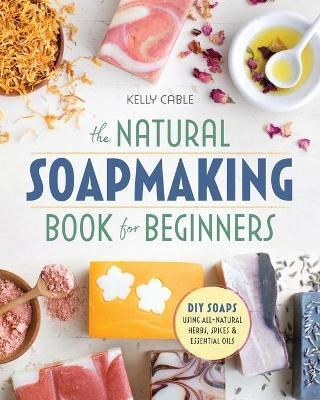 The Natural Soap Making Book for Beginners