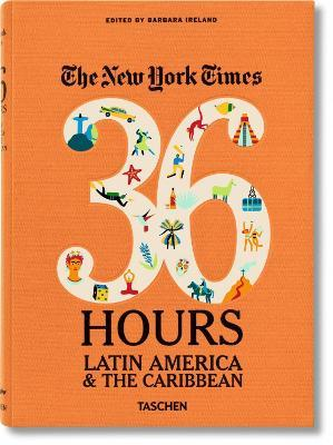 The New York Times. 36 Hours: Latin America & the Caribbean