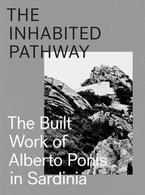 The Inhabited Pathway - The Built Work of Alberto Ponis in Sardinia