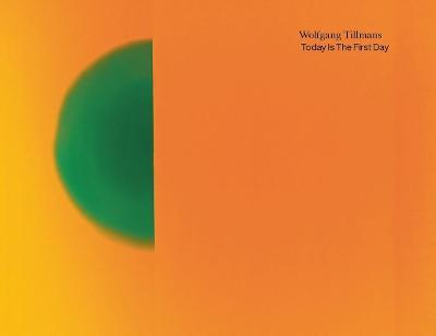Wolfgang Tillmans. Today Is The First Day
