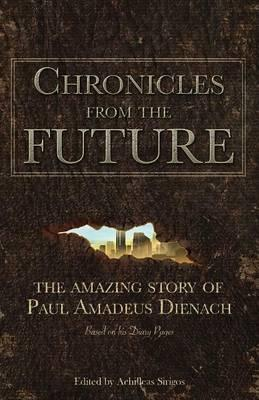 chronicles from the future by paul amadeus dienach