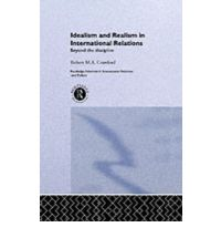idealism and realism in international relation In a sense, approaches to international relations are grounded in assumptions  about human nature writ large these two different theories are grounded in quite .