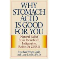 Why Stomach Acid is Good for You : Natural Relief from Heartburn Indigestion, Reflux and GERD