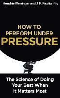 How to Perform Under Pressure: The Science of Doing Your Best When it Matters Most
