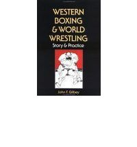 Download free electronic books Western Boxing and World Wrestling : Story and Practice 1556431783 PDF RTF DJVU by John F. Gilbey