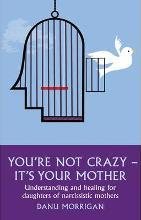 You're Not Crazy - It's Your Mother!