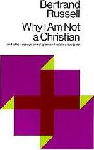 Why I am Not a Christian, and Other Essays on Religion and Related Subjects