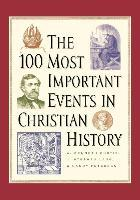 The 100 Most Important Events in Church History