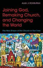 Joining God, Remaking Church, and Changing the World