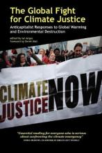 The Global Fight for Climate Justice - Anticapitalist Responses to Global Warming and Environmental Destruction