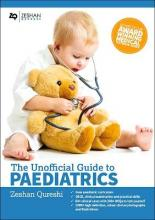 Unofficial Guide to Paediatrics: Core Paediatric Curriculum, OSCE, Clinical Examination and Practical Skills, 60+ Clinical Cases with 200+ MCQS to Test Yourself, 1000+ High Definition Colour Clinical Photographs and Illustrations 2017: Unofficial Guide to Medicine