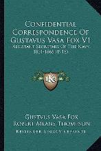 Confidential Correspondence of Gustavus Vasa Fox V1 Confidential Correspondence of Gustavus Vasa Fox V1