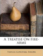 A Treatise on Fire-Arms