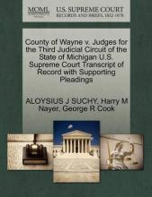 County of Wayne V. Judges for the Third Judicial Circuit of the State of Michigan U.S. Supreme Court Transcript of Record with Supporting Pleadings