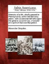 Memoirs of a Life, Chiefly Passed in Pennsylvania, Within the Last Sixty Years