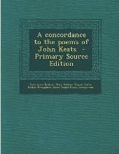 A Concordance to the Poems of John Keats - Primary Source Edition