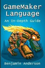 Gamemaker Language: an in-Depth Guide [Soft Cover]