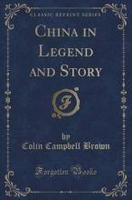 China in Legend and Story (Classic Reprint)