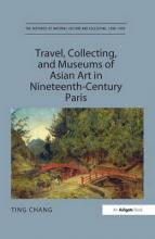 Travel, Collecting, and Museums of Asian Art in Nineteenth-Century Paris